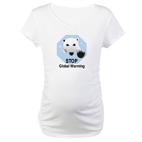 Stop Global Warming Maternity T-Shirt