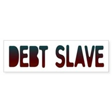 Debt Slave Bumper Bumper Sticker