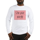 Use your words! Long Sleeve T-Shirt