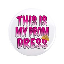 "This IS My Prom Dress 3.5"" Button (100 pack)"