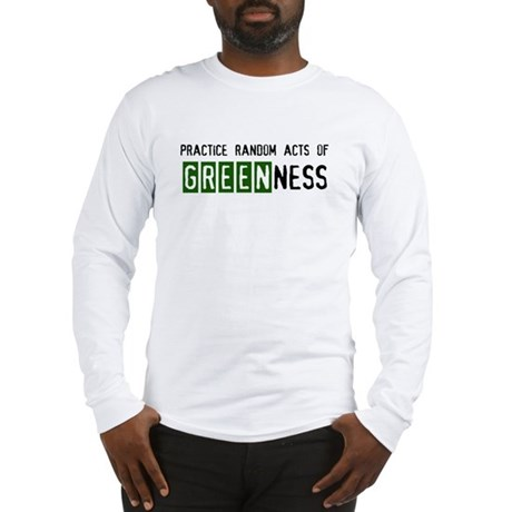 Random acts of Greenness Long Sleeve T-Shirt