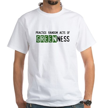 Random acts of Greenness White T-Shirt
