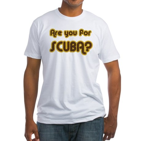 Are you for SCUBA? Fitted T-Shirt