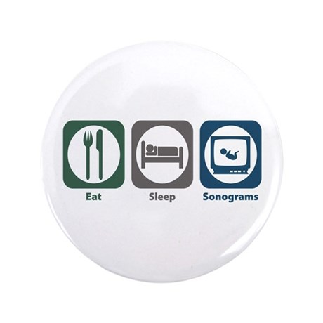Eat Sleep Sonograms 3.5&amp;amp;quot; Button
