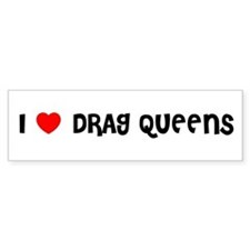 I LOVE DRAG QUEENS Bumper Bumper Sticker