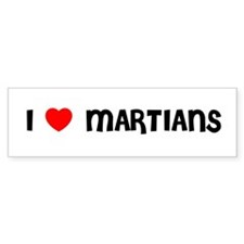 I LOVE MARTIANS Bumper Bumper Sticker