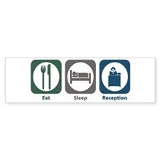 Eat Sleep Reception Bumper Bumper Sticker