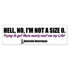 Hell, No, I'm Not A Size 0....2 (Anorexia) Bumper Sticker