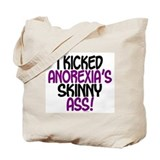 I Kicked Anorexia's Skinny Ass 1 Tote Bag