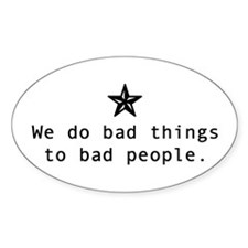 We do bad things to bad people oval sticker