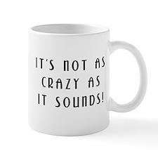 Not As Crazy As It Sounds! Mug