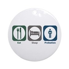 Eat Sleep Probation Ornament (Round)