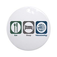 Eat Sleep Paleoseismology Ornament (Round)