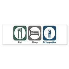 Eat Sleep Orthopedics Bumper Bumper Sticker