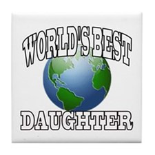 WORLD'S BEST DAUGHTER Tile Coaster