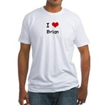 I LOVE BRIAN Fitted T-Shirt