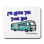 I'm With The Tour Bus Mousepad