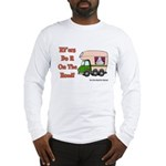 RV'ers Do It On The Road Long Sleeve T-Shirt