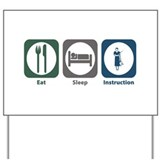 Eat Sleep Instruction Yard Sign