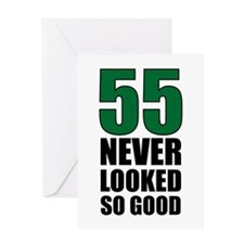 55 Never Looked So Good Greeting Card