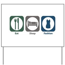 Eat Sleep Fashion Yard Sign