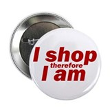"I shop therefore I am 2.25"" Button"