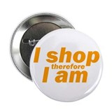 "I shop therefore I am - Orange 2.25"" Button"