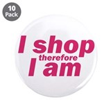 "I shop therefore I am - Pink 3.5"" Button (10 pack)"