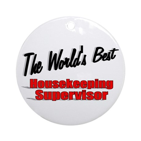 """The World's Best Housekeeping Supervisor"" Ornamen"