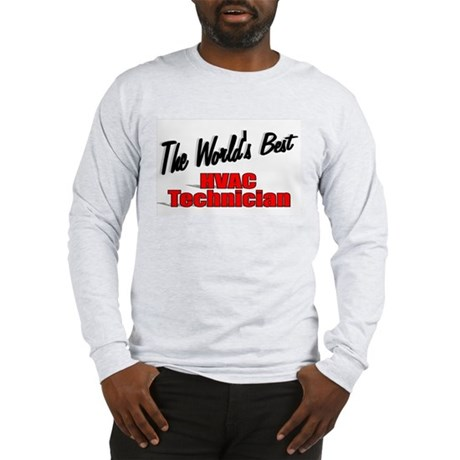 """The World's Best HVAC Technician"" Long Sleeve T-S"