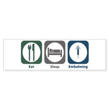 Eat Sleep Embalming Bumper Bumper Sticker