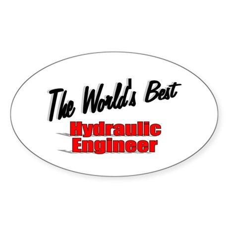 &quot;The World's Best Hydraulic Engineer&quot; Sticker (Ova