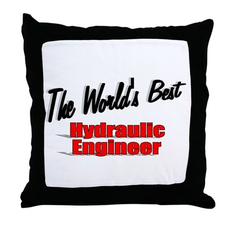 &quot;The World's Best Hydraulic Engineer&quot; Throw Pillow