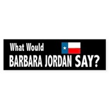 What Would Barbara Jordan Say? Bumper Car Sticker
