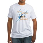 You're getting on my last nerve! Fitted T-Shirt