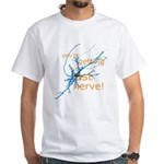 You're getting on my last nerve! White T-Shirt