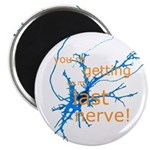 You're getting on my last nerve! Magnet