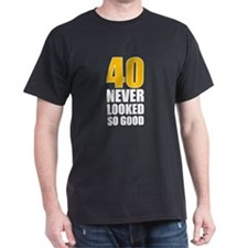 40 Never Looked So Good T-Shirt