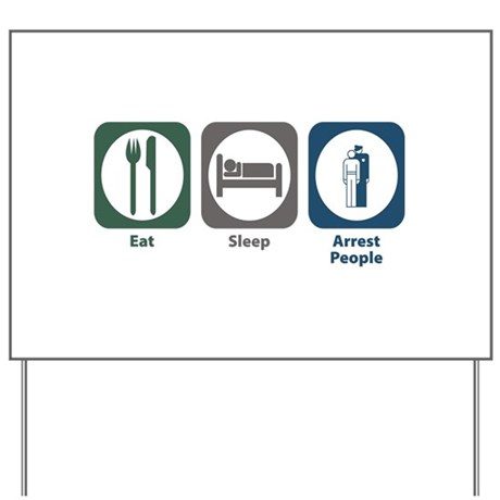 Eat Sleep Arrest People Yard Sign