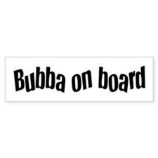 Bubba on Board Bumper Bumper Sticker