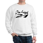 I'm Legal 21 Sweatshirt