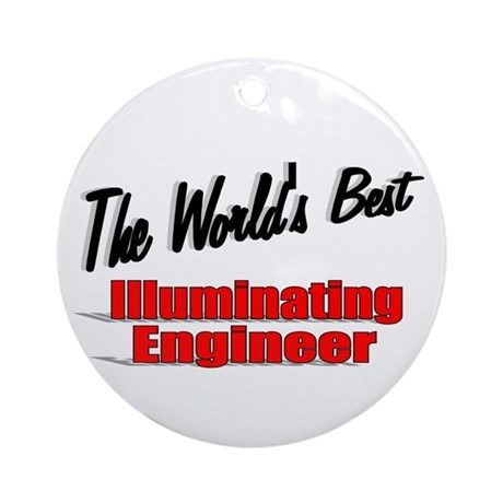 &quot;The World's Best Illuminating Engineer&quot; Ornament