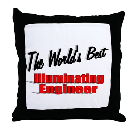 &quot;The World's Best Illuminating Engineer&quot; Throw Pil