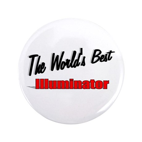"""The World's Best Illuminator"" 3.5"" Button"