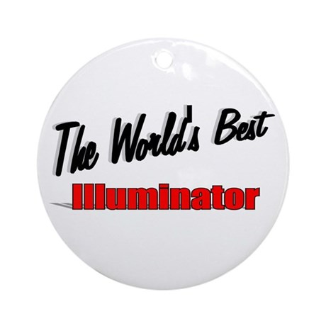 """The World's Best Illuminator"" Ornament (Round)"