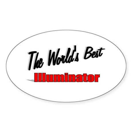 """The World's Best Illuminator"" Oval Sticker"