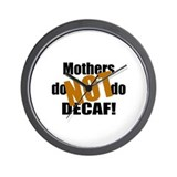 Mothers Don't Do Decaf Wall Clock