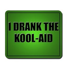 I Drank The Kool-Aid Mouse Pad-Green