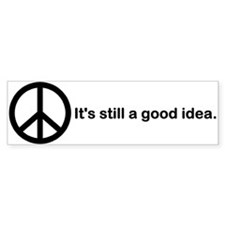 PEACE is still a good idea. Bumper Bumper Sticker