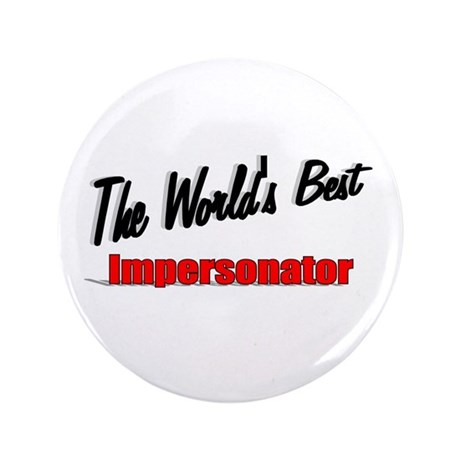 """The World's Best Impersonator"" 3.5"" Button"